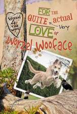 For the Quite Very Actual Love of Worzel