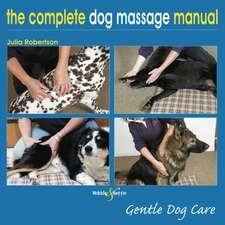 The Complete Dog Massage Manual: Gentle Dog Care