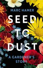Hamer, M: Seed to Dust