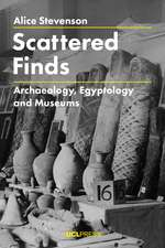 Scattered Finds: Archaeology, Egyptology and Museums