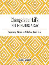Mallon, J: Change Your Life in 5 Minutes a Day