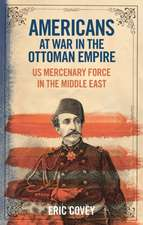 Americans at War in the Ottoman Empire: US Mercenary Force in the Middle East