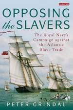 Opposing the Slavers: The Royal Navy's Campaign Against the Atlantic Slave Trade