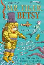 Gardner, S: Mr Tiger, Betsy and the Golden Seahorse