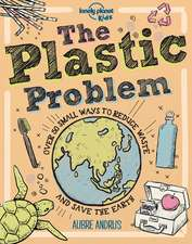 The Plastic Problem: 50 Small Ways to Reduce Waste and Help Save the Earth