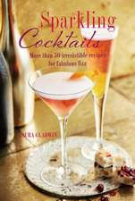 Sparkling Cocktails: More than 50 irresistible recipes for fabulous fizz