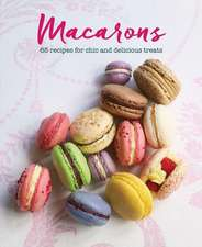 Macarons: 65 recipes for chic and delicious treats
