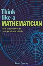 Rooney, A: Think Like a Mathematician