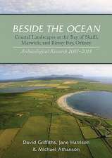 Beside the Ocean: Coastal Landscapes at the Bay of Skaill, Marwick, and Birsay Bay, Orkney: Archaeological Research, 2003-18