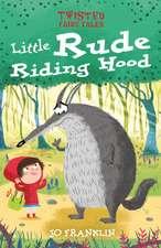 Franklin, J: Twisted Fairy Tales: Little Rude Riding Hood