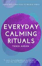 Everyday Calming Rituals: Simple Daily Practices to Reduce Stress