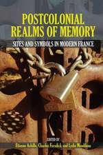 Postcolonial Realms of Memory: Sites and Symbols in Modern France