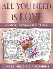 Coloring Books for Teens (All You Need is Love)