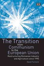 The Transition from Communism to the European Un – Restructuring Romanian Industry and Agriculture since 1990