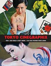Tokyo Cinegraphix Two: Bad Girls & Sexy Crime: 100 Film Posters From Japan