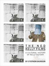 The Ned Kelly Films: A Cultural History of Kelly History