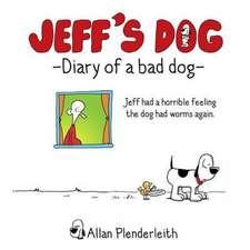 Plenderleith, A: Jeff's Dog - Diary of a Bad Dog