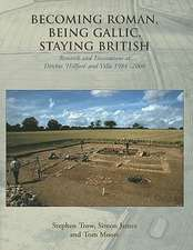 Becoming Roman, Being Gallic, Staying British:  Research and Excavations at Ditches 'Hillfort' and Villa 1984-2006