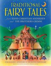 Traditional Fairy Tales from Hans Christian Andersen and the Brothers Grimm