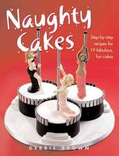 Naughty Cakes: Step-By-Step Recipes for Fabulous, Fun Cakes