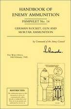 Handbook of Enemy Ammunition:  War Office Pamphlet No 14; German Rocket, Gun and Mortar Ammunition