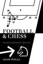 Football and Chess: Tactics Strategy Beauty