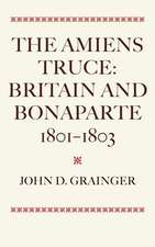 The Amiens Truce: Britain and Bonaparte 1801 – 1803