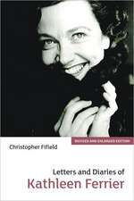Letters and Diaries of Kathleen Ferrier – Revised and Enlarged Edition