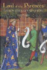 Lord of the Pyrenees: Gaston Fébus, Count of Foix [1331–1391]