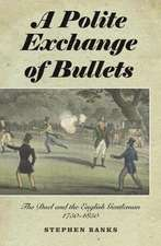 A Polite Exchange of Bullets – The Duel and the English Gentleman, 1750–1850