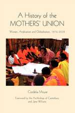 A History of the Mothers` Union – Women, Anglicanism and Globalisation, 1876–2008