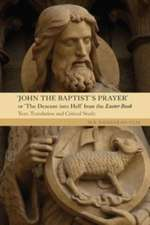 John the Baptist`s Prayer or The Descent into He – Text, Translation and Critical Study