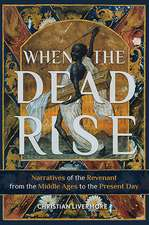 When the Dead Rise – Narratives of the Revenant, from the Middle Ages to the Present Day