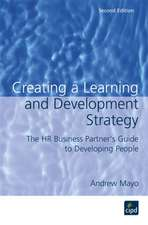 Creating a Learning and Development Strategy : The HR business partner's guide to developing people