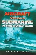 Aircraft Versus Submarines 1912-1945