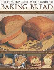 The Practical Step-By-Step Guide to Baking Bread:  How to Bake Authentic Artisan Loa