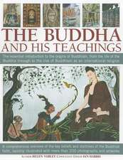 The Buddha and His Teachings:  The Essential Introduction to the Origins of Buddhism, from the Life of the Buddha Through to the Rise of Buddhism as