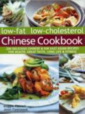 Low-Fat Low-Cholesterol Chinese Cookbook:  200 Delicious Chinese & Far East Asian Recipes for Health, Great Taste, Long Life & Fitness
