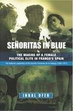 Seoritas in Blue: The Making of a Female Political Elite in Francos Spain -- The National Leadership of the Seccin Femenina de la Falange (1936-1977)