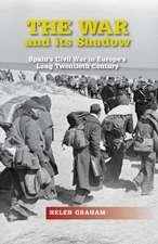War & its Shadow: Spain's Civil War in Europe's Long Twentieth Century