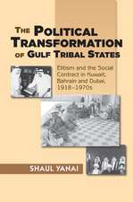 Political Transformation of Gulf Tribal States: Elitism & the Social Contract in Kuwait, Bahrain & Dubai, 19181970s