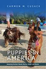 Laws, Policies, Attitudes & Processes That Shape the Lives of Puppies in America: Assessing Societys Needs, Desires, Values & Morals