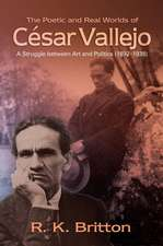 Poetic & Real Worlds  of Csar Vallejo (18921938): A Struggle Between Art & Politics