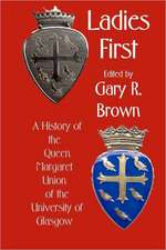 Ladies First:  A History of the Queen Margaret Union of the University of Glasgow