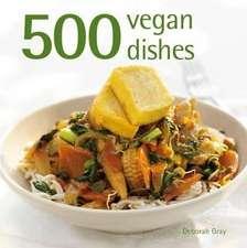 Gray, D: 500 Vegan Dishes