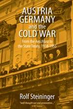 "Austria, Germany, and the Cold War:  From the ""Anschluss"" to the State Treaty, 1938-1955"