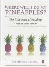 Where Will I Do My Pineapples?:  The Little Book of Building a Whole New School