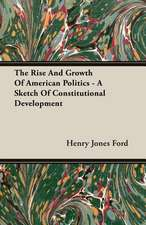 The Rise and Growth of American Politics - A Sketch of Constitutional Development:  A Study in Comparative Education