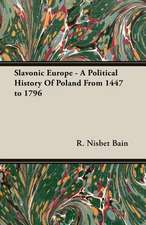 Slavonic Europe - A Political History of Poland from 1447 to 1796:  A Popular History from 1847
