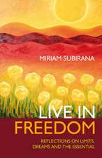 Live in Freedom:  Reflections on Limits, Dreams and the Essential